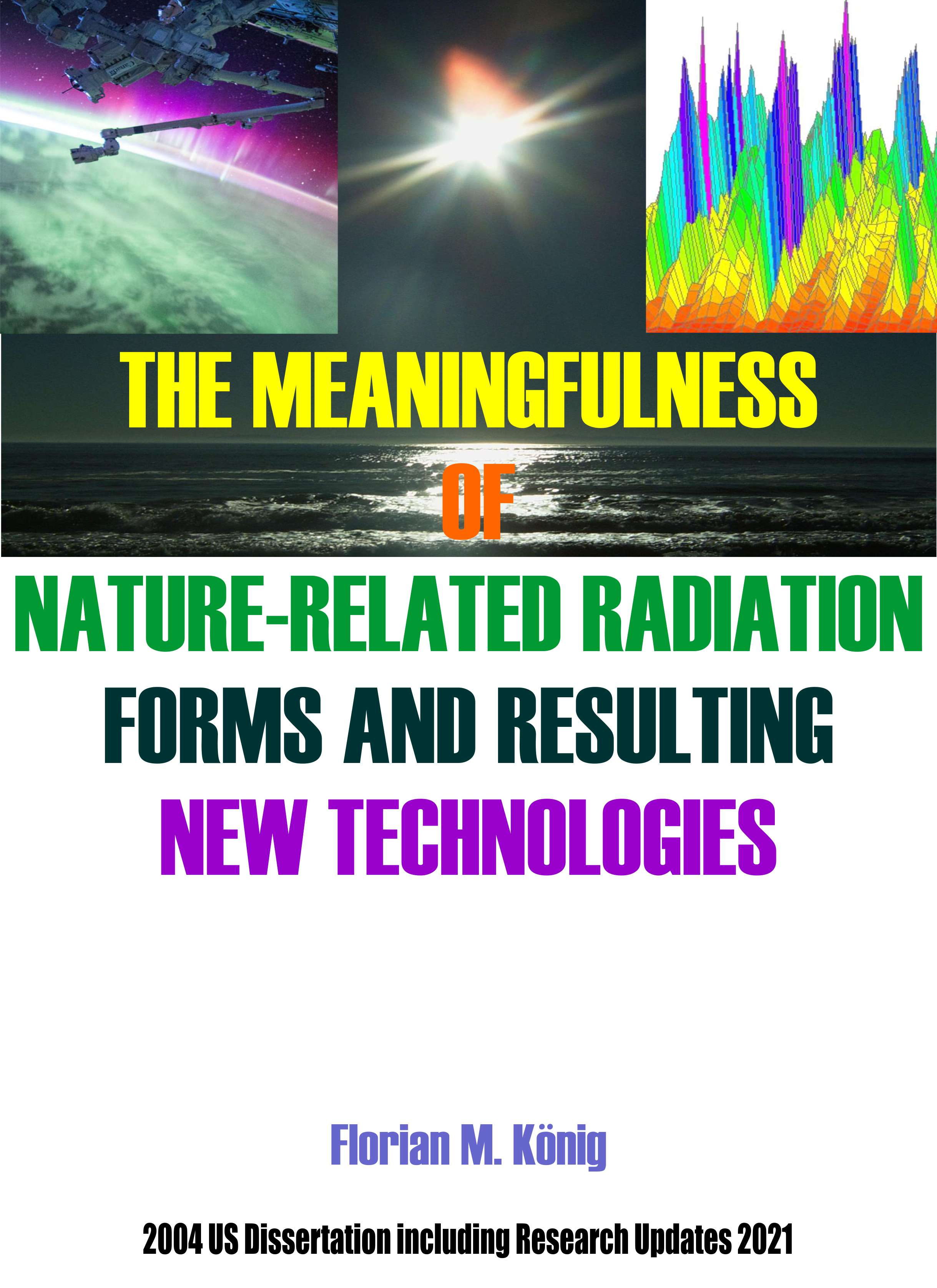 cover --- THE MEANINGFULNESS OF NATURE-RELATED RADIATION FORMS AND RESULTING NEW TECHNOLOGIES; released 3.2021, e-book ISBN:  978-3-9823116-0-9